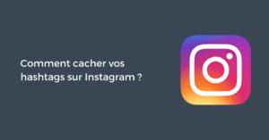 Comment cacher vos hashtags sur Instagram ?