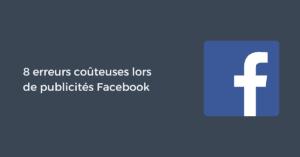 8 erreurs coûteuses lors de publicités Facebook