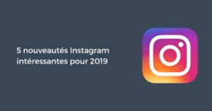 5 nouveautés Instagram intéressantes pour 2019