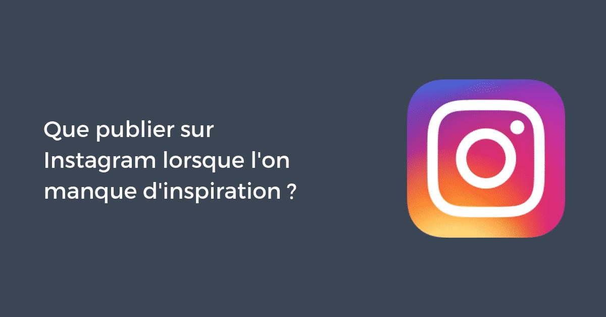 Que Publier Sur Instagram Lorsque L On Manque D Inspiration