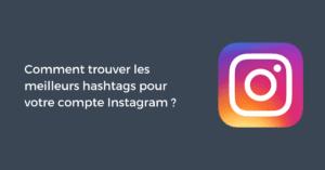 Comment trouver les meilleurs hashtags pour votre compte Instagram ?