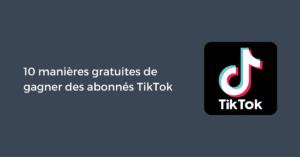 10 manières gratuites de gagner des abonnés TikTok